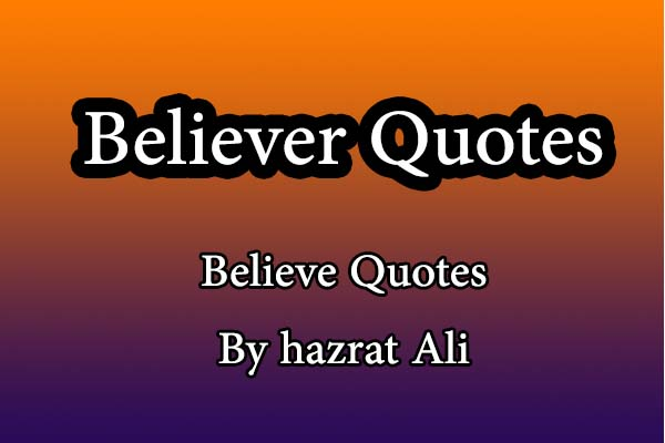 Believe Quotes believer quotes hazrat Ali