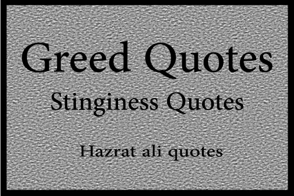 greed quotes stinginess hazrat Ali quotes